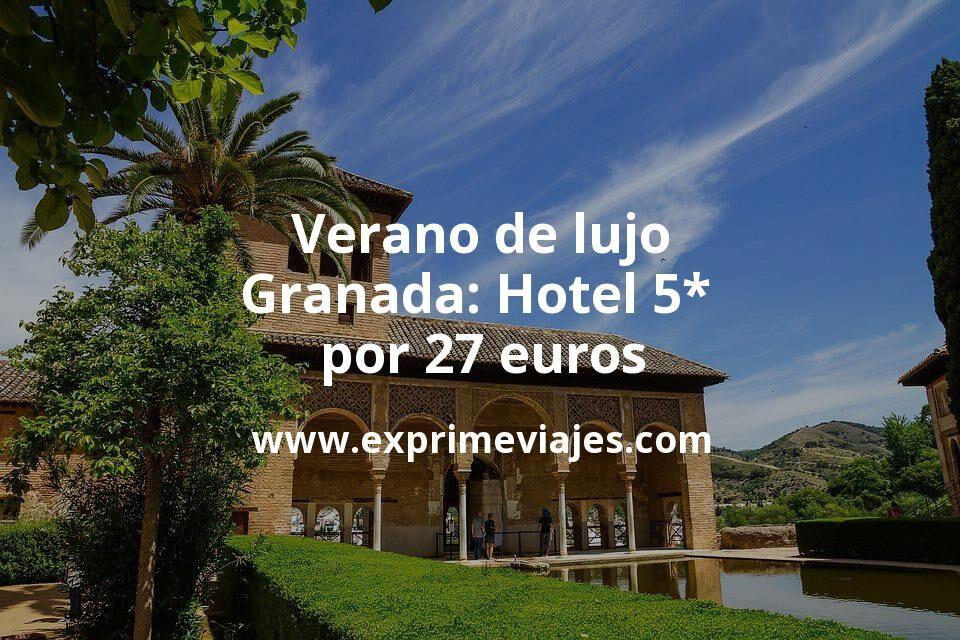 Verano de lujo a Granada: Hotel 5* por 27€ p.p/noche