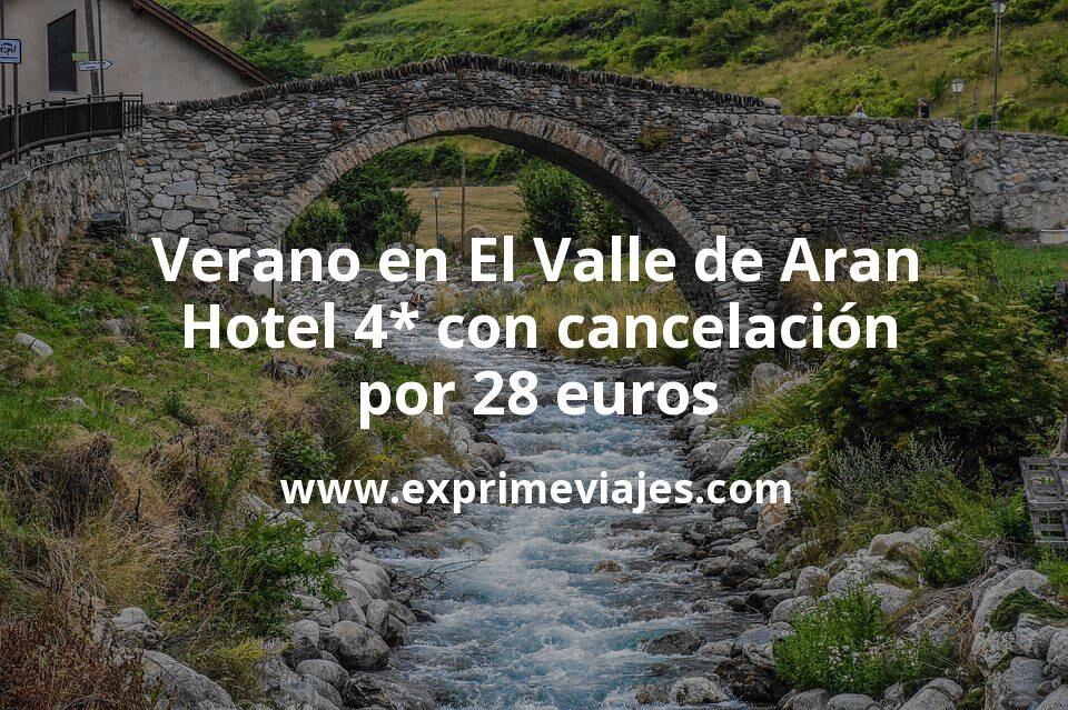 Verano en El Valle de Aran: Hotel 4* con cancelación por 28€ p.p/noche