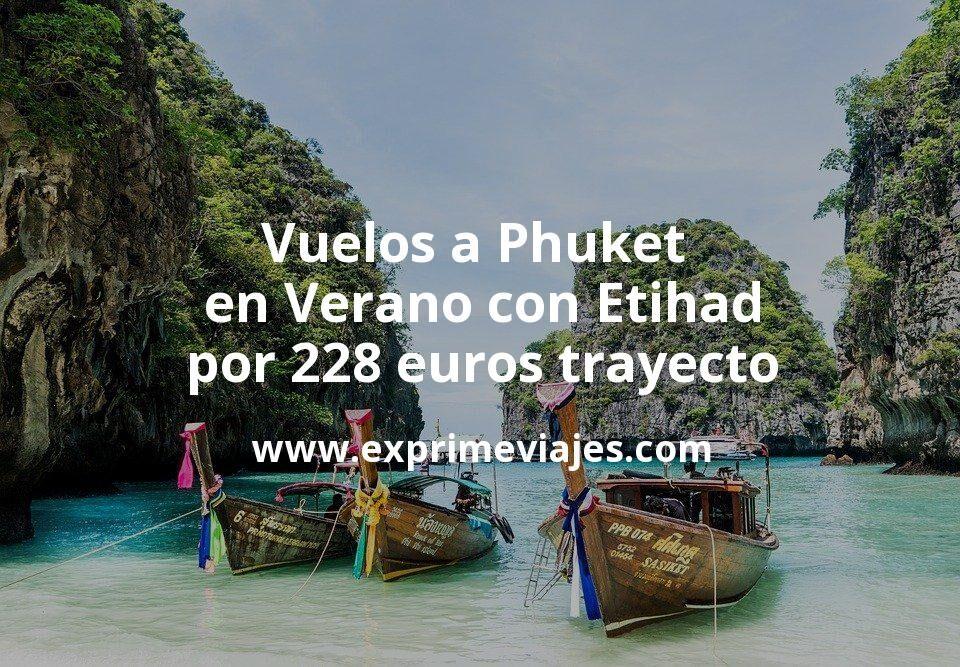 ¡Chollo! Vuelos a Phuket en Verano con Etihad por 228euros trayecto