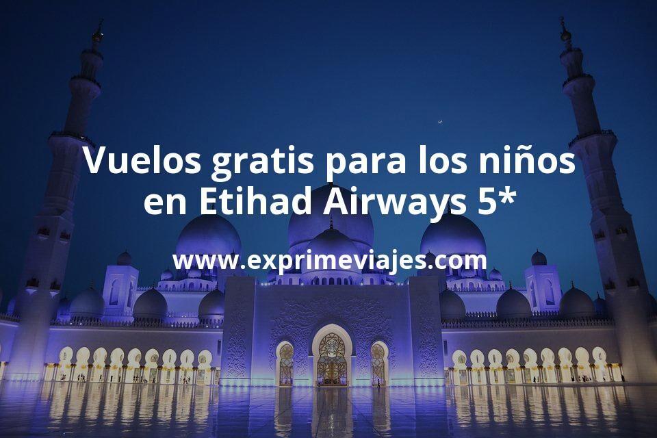 Vuelos gratis para los niños con Etihad Airways