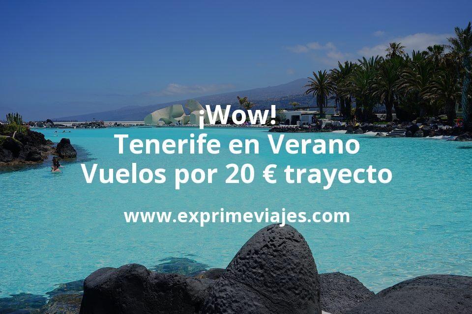 ¡Wow! Tenerife en Verano: Vuelos por 20euros trayecto