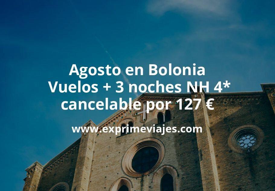 Agosto en Bolonia: Vuelos + 3 noches NH 4* cancelable por 127euros