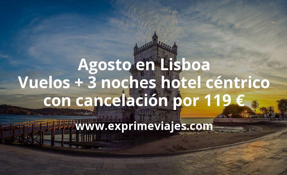 ¡Chollo! Agosto en Lisboa: Vuelos + 3 noches hotel céntrico con cancelación por 119euros