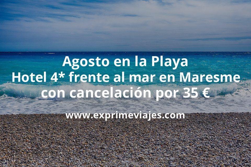 Agosto en la Playa: Hotel 4* frente al mar en Maresme con cancelación por 35€ p.p/noche