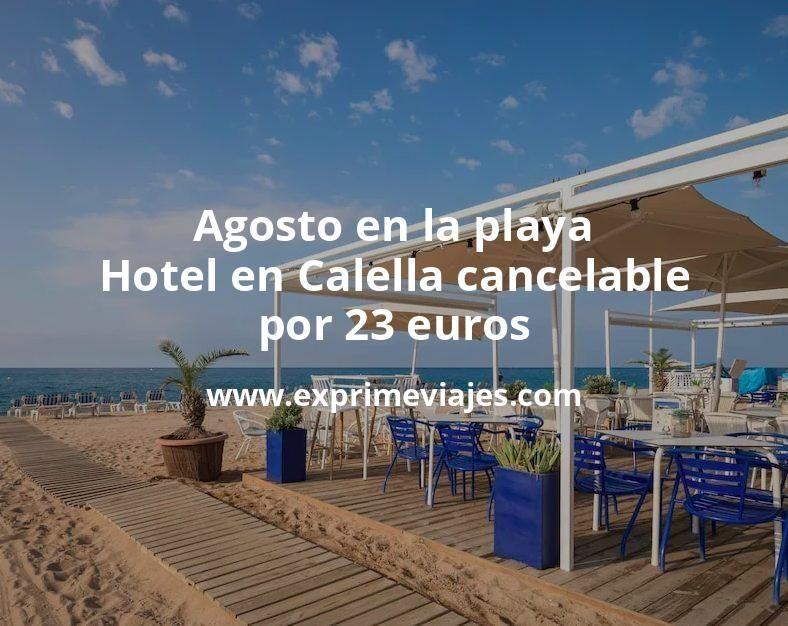 ¡Chollazo! Agosto en la playa: Hotel en Calella con cancelación por 23€ p.p/noche