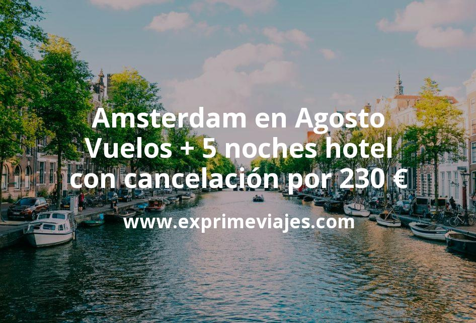 Amsterdam en Agosto: Vuelos + 5 noches hotel con cancelación por 230euros