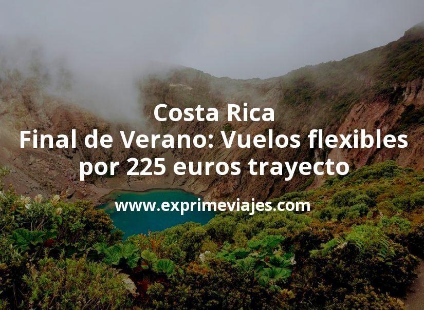 Costa Rica final de Verano: Vuelos flexibles por 225euros trayecto