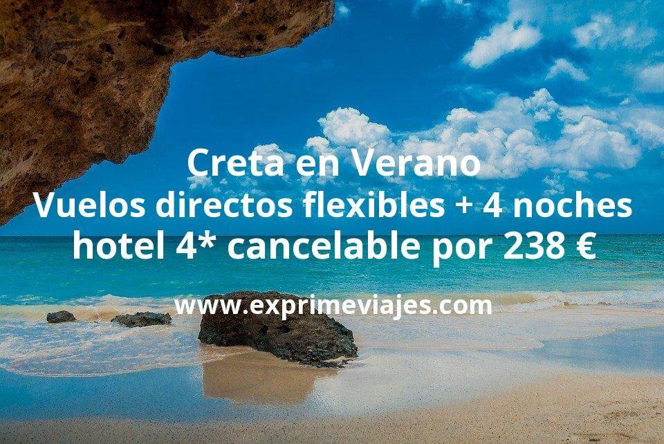 ¡Chollazo! Creta Verano: Vuelos directos flexibles + 4 noches hotel 4* cancelable por 238euros