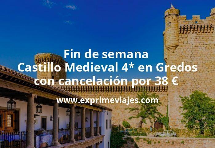 Fin de semana Castillo Medieval 4* en Gredos con cancelación por 38€ p.p/noche