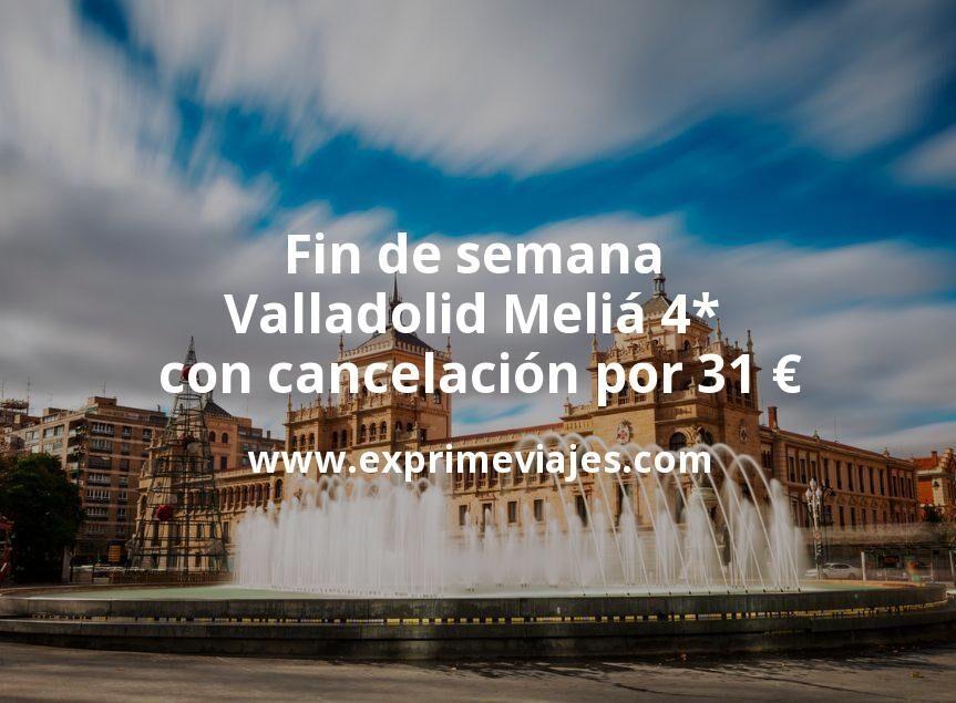 Fin de semana Valladolid: Meliá 4* con cancelación por 31€ p.p/noche
