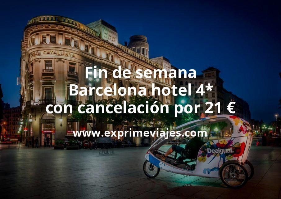 ¡Chollo! Fin de semana Barcelona: Hotel 4* con cancelación por 21€ p.p/noche