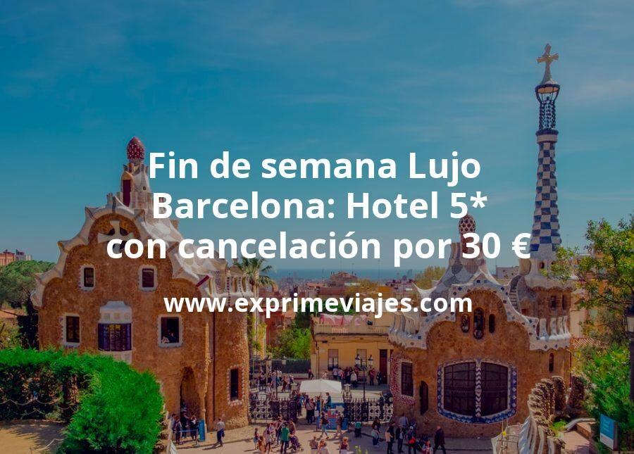 Fin de semana Lujo en Barcelona: Hotel 5* con cancelación por 30€ p.p/noche