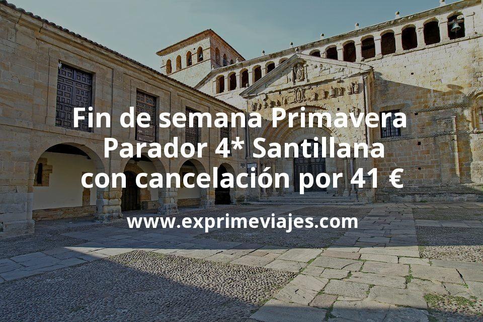 Fin de semana Primavera: Parador 4* Santillana con cancelación por 41€ p.p/noche