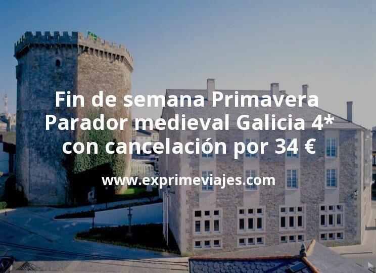 Fin de semana Primavera: Parador medieval Galicia 4* con cancelación por 34€ p.p/noche