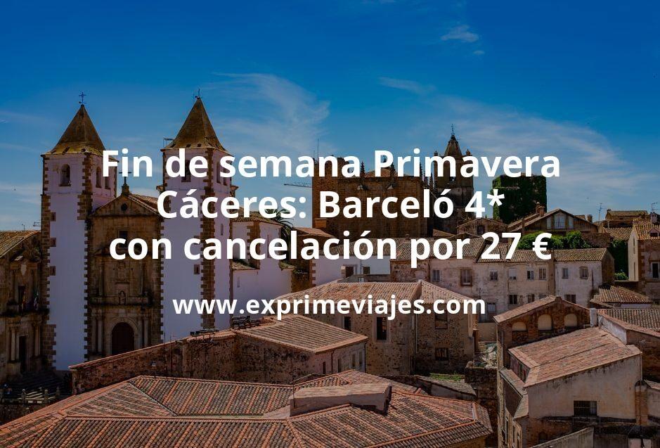 Fin de semana Primavera Cáceres: Barceló 4* con cancelación por 27€ p.p/noche