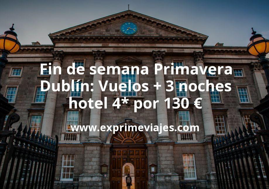 Fin de semana Primavera Dublín: Vuelos + 3 noches hotel 4* por 130euros