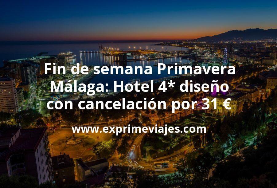 Fin de semana Primavera en Málaga: Hotel 4* diseño con cancelación por 31€ p.p/noche