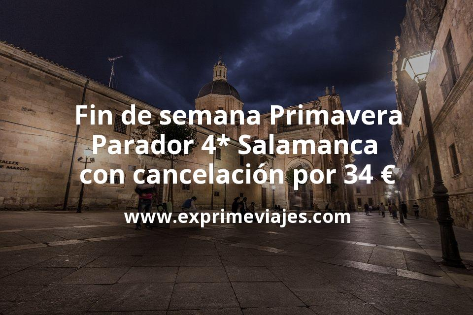 Fin de semana Primavera: Parador 4* Salamanca con cancelación por 34€ p.p/noche
