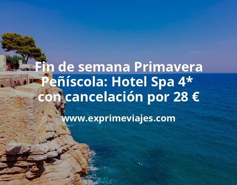 Fin de semana Primavera Peñíscola: Hotel Spa 4* con cancelación por 28€ p.p/noche