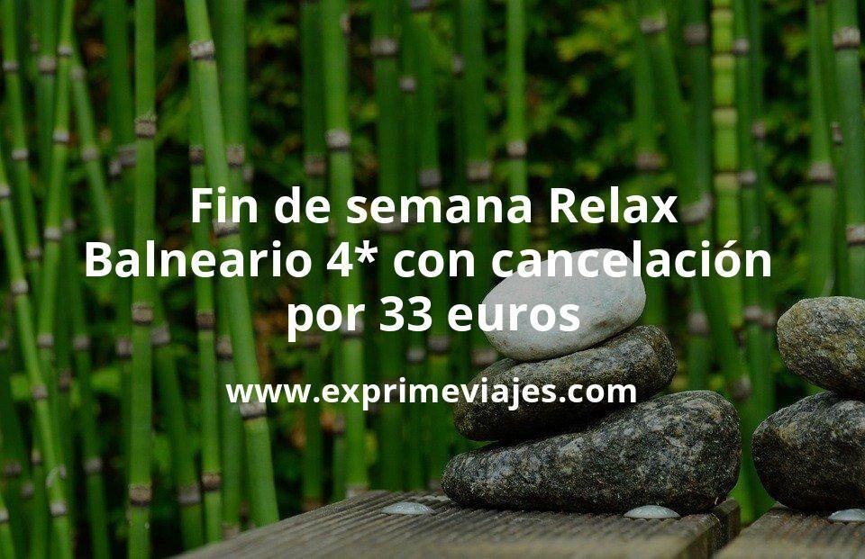 Fin de semana Relax: Balneario 4* con cancelación por 33€ p.p/noche