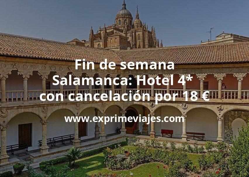 Fin de semana Salamanca: Hotel 4* con cancelación por 18€ p.p/noche