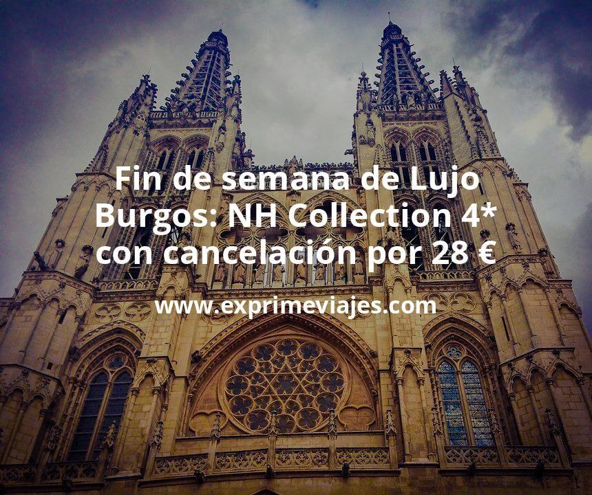 Fin de semana de Lujo en Burgos: NH Collection 4* con cancelación por 28€ p.p/noche