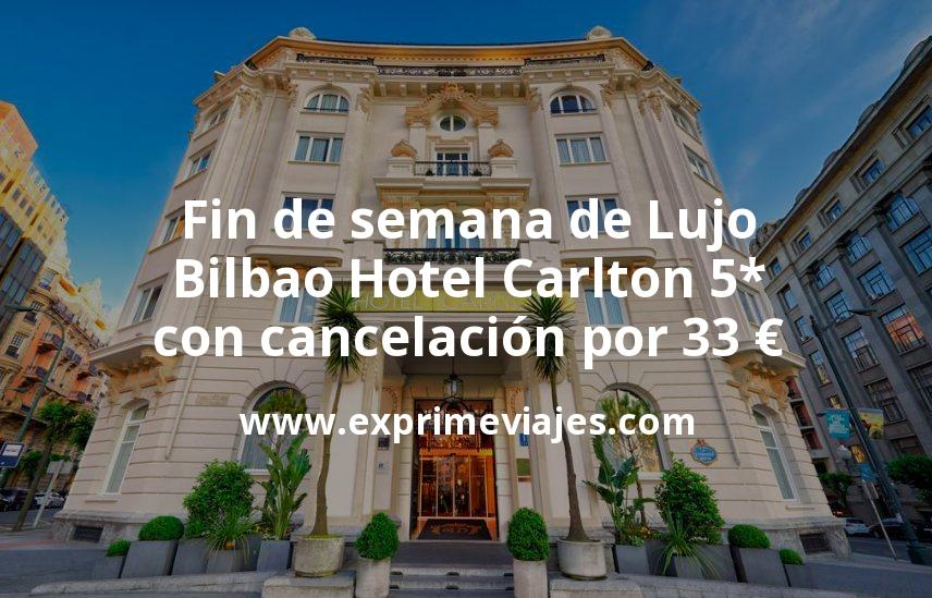 ¡Chollo! Fin de semana de Lujo: Bilbao Hotel Carlton 5* con cancelación por 34€ p.p/noche