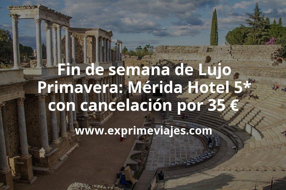 Fin de semana de Lujo Primavera: Mérida Hotel 5* con cancelación por 35€ p.p/noche
