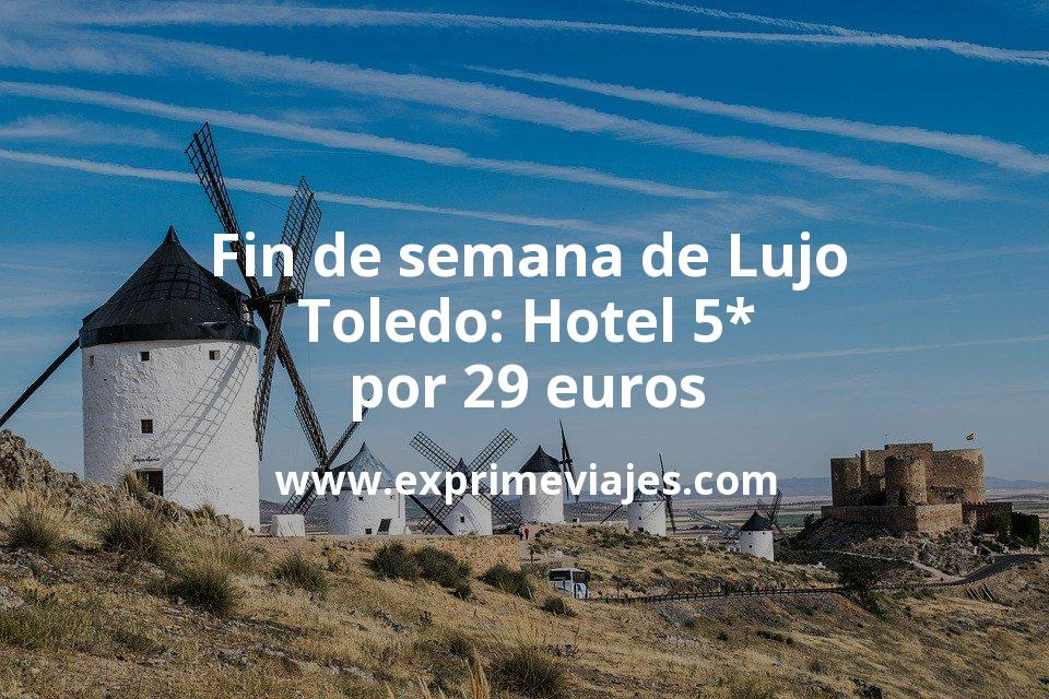 Fin de semana de Lujo en Toledo: Hotel 5* por 29€ p.p/noche