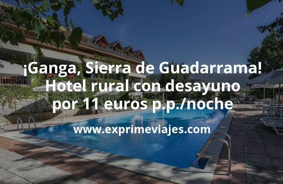 ¡Ganga! Sierra de Guadarrama: hotel rural con desayuno por 11euros p.p./noche