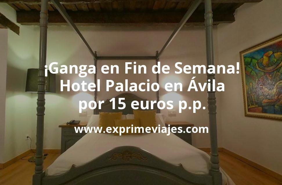 ¡Ganga! Fin de Semana en Hotel Palacio en Ávila por 15euros p.p.