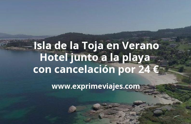 Isla de la Toja en Verano: Hotel junto a la playa con cancelación por 24€ p.p/noche