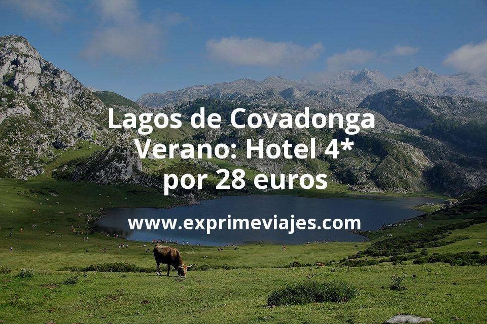 ¡Wow! Lagos de Covadonga en Verano: Hotel 4* por 28€ p.p/noche