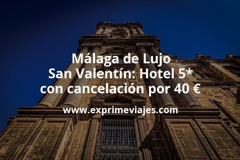 Málaga de lujo San Valentín: Hotel 5* con cancelación por 40€ p.p/noche