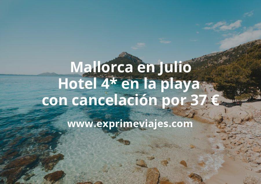 ¡Wow! Mallorca en Julio: Hotel 4* en la playa con cancelación por 37€ p.p/noche