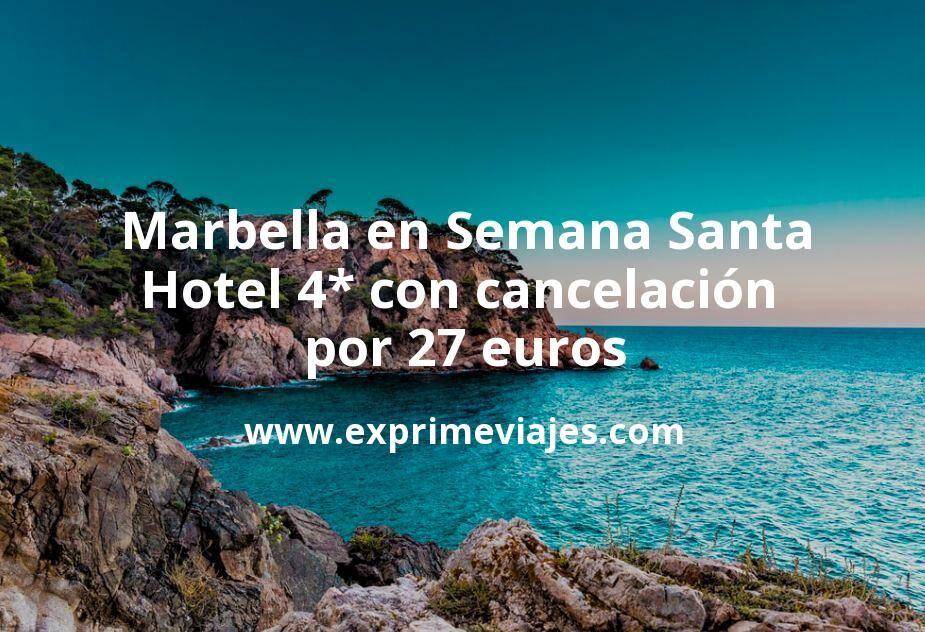 ¡Chollo! Marbella en Semana Santa: Hotel 4* con cancelación por 27€ p.p/noche