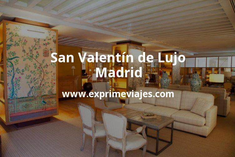 San Valentín de Lujo en Madrid: 3 hoteles 5* a precio chollo