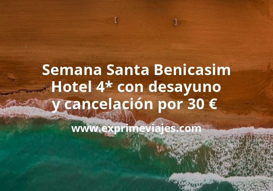 Semana Santa Benicasim: Hotel 4* con desayuno y cancelación por 30€ p.p/noche