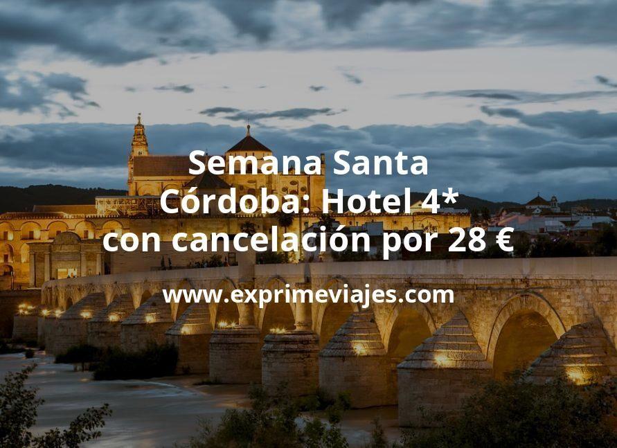 Semana Santa en Córdoba: Hotel 4* con cancelación por 28€ p.p/noche