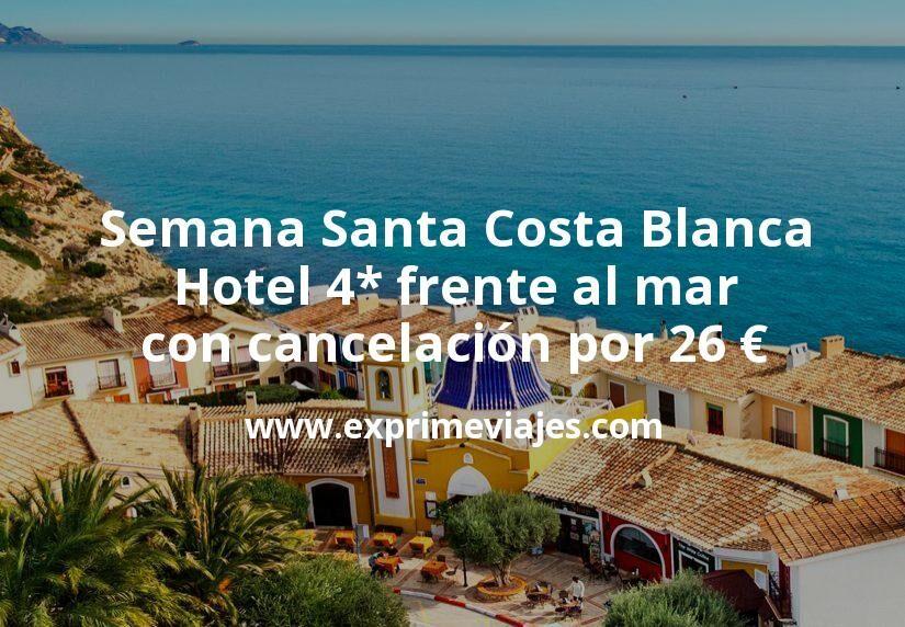 Semana Santa Costa Blanca: Hotel 4* frente al mar con cancelación por 26€ p.p/noche