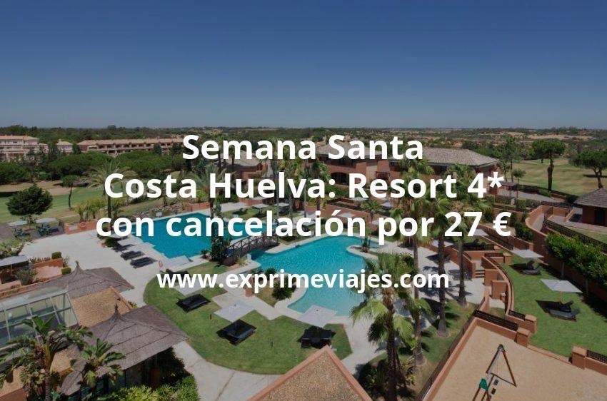 Semana Santa Costa Huelva: Resort 4* con cancelación por 27€ p.p/noche