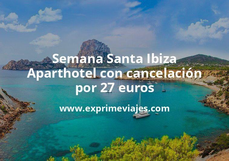 ¡Chollo! Semana Santa Ibiza: Aparthotel con cancelación por 27€ p.p/noche