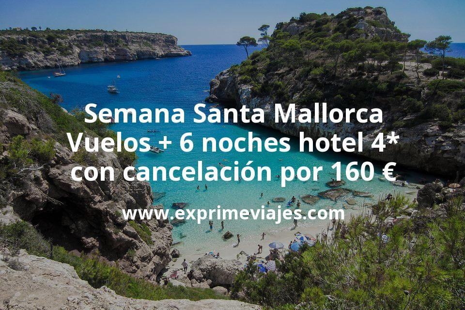 Semana Santa Mallorca: Vuelos + 6 noches hotel 4* con cancelación por 160euros