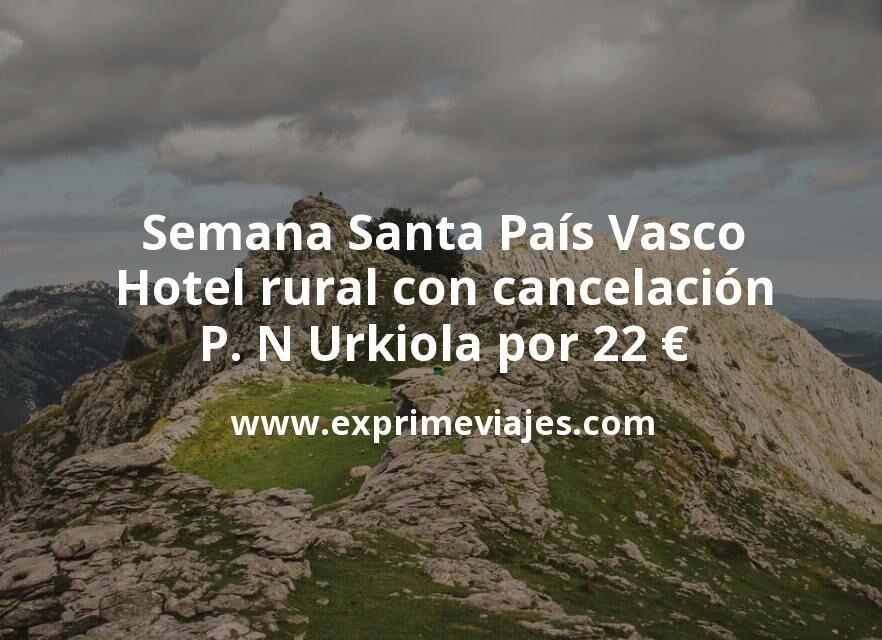 Semana Santa País Vasco: Hotel rural con cancelación en P. N Urkiola por 22€ p.p/noche