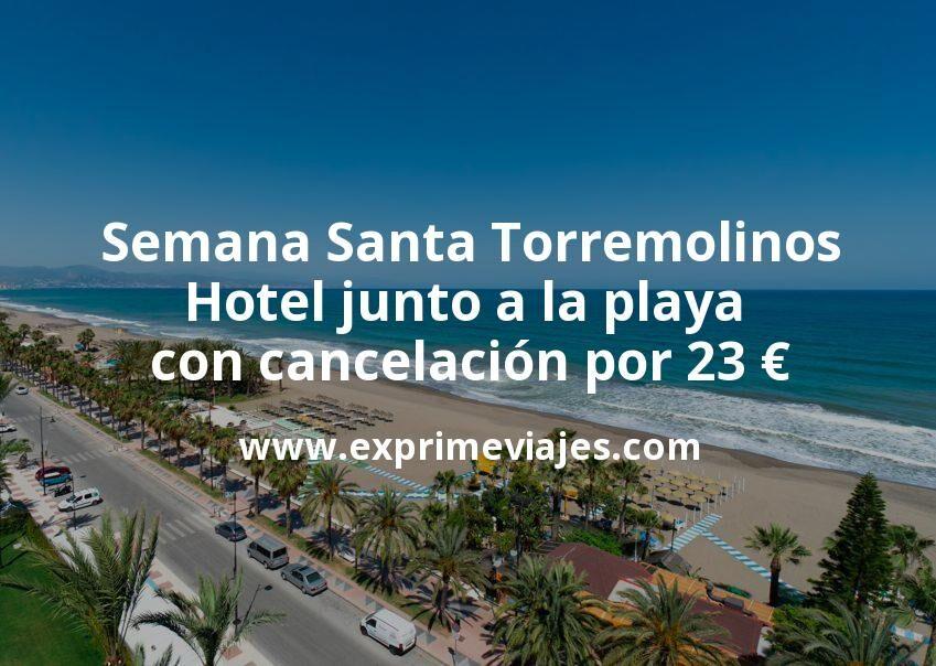 ¡Chollo! Semana Santa Torremolinos: Hotel junto a la playa con cancelación por 23€ p.p/noche