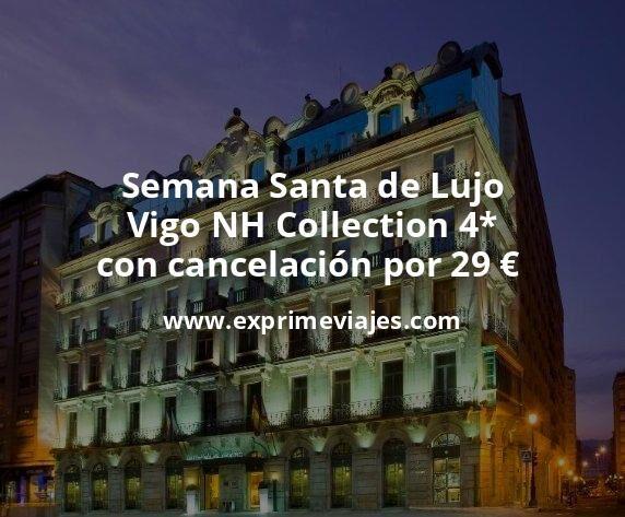 Semana Santa de Lujo: Vigo NH Collection 4* con cancelación por 29€ p.p/noche