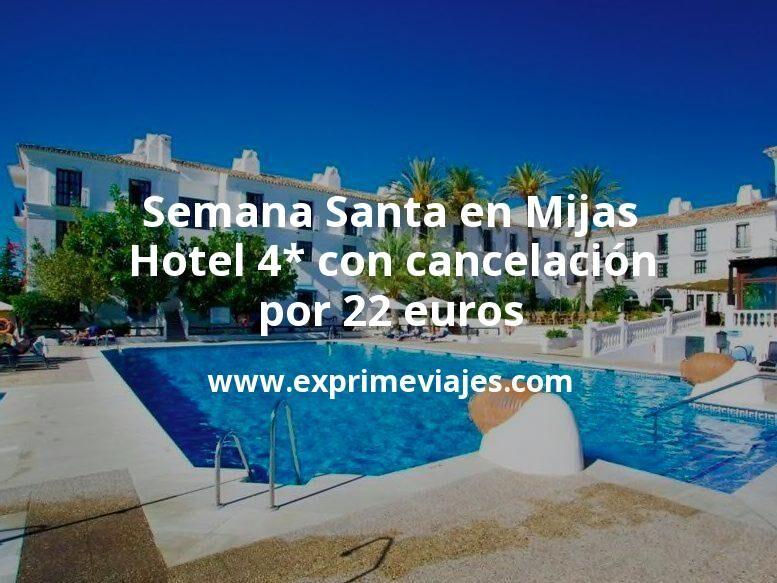 ¡Chollo! Semana Santa en Mijas: Hotel 4* con cancelación por 22€ p.p/noche