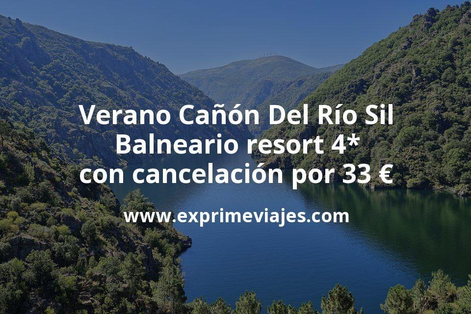 Verano Cañón Del Río Sil: Balneario resort 4* con cancelación por 33€ p.p/noche