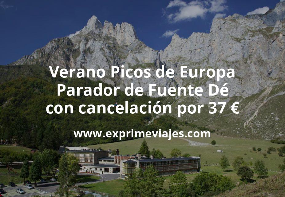 Verano Picos de Europa: Parador de Fuente Dé con cancelación por 37€ p.p/noche