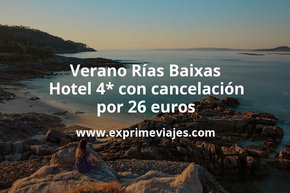 ¡Chollo! Verano Rías Baixas: Hotel 4* con cancelación por 26€ p.p/noche
